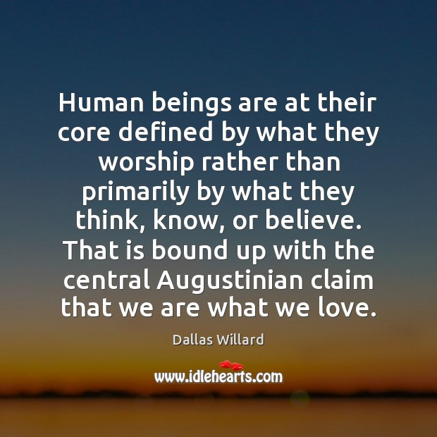 Human beings are at their core defined by what they worship rather Image