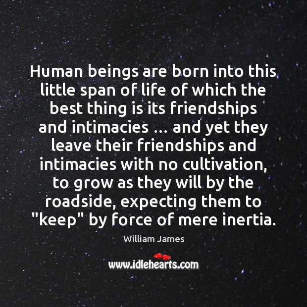 Human beings are born into this little span of life of which Image