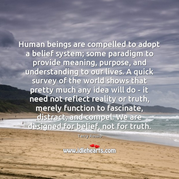 Human beings are compelled to adopt a belief system; some paradigm to Image