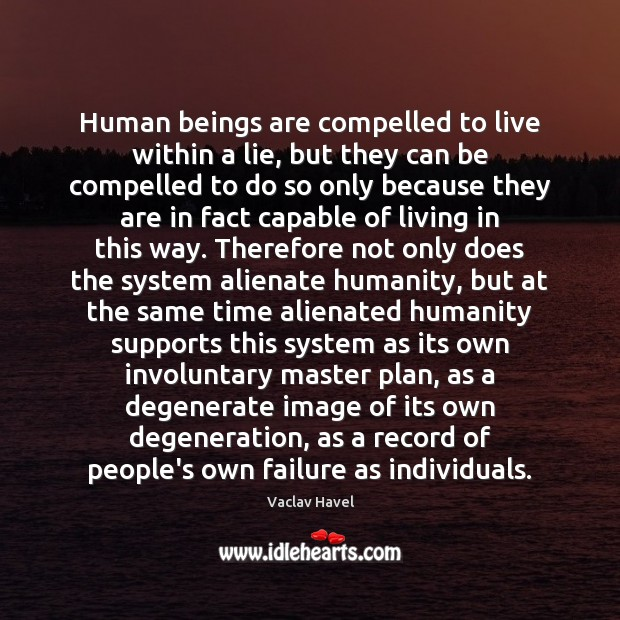 Human beings are compelled to live within a lie, but they can Image