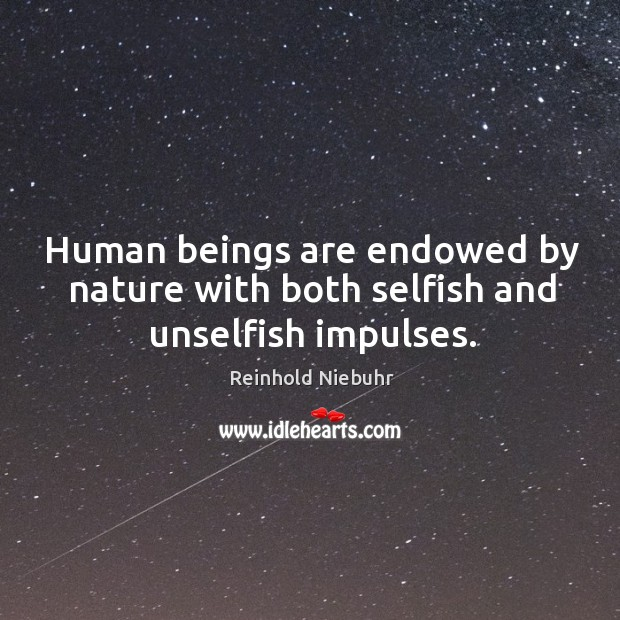 Image, Human beings are endowed by nature with both selfish and unselfish impulses.
