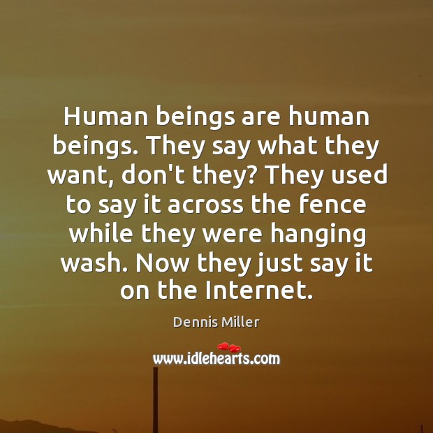 Human beings are human beings. They say what they want, don't they? Image