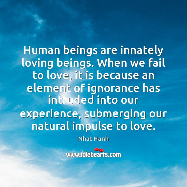 Image, Human beings are innately loving beings. When we fail to love, it