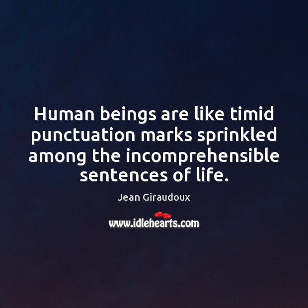 Human beings are like timid punctuation marks sprinkled among the incomprehensible sentences Jean Giraudoux Picture Quote