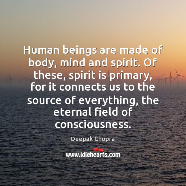 Human beings are made of body, mind and spirit. Of these, spirit Image