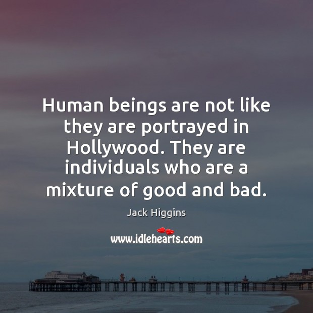 Human beings are not like they are portrayed in Hollywood. They are Image
