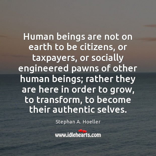 Image, Human beings are not on earth to be citizens, or taxpayers, or