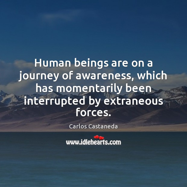 Human beings are on a journey of awareness, which has momentarily been Image