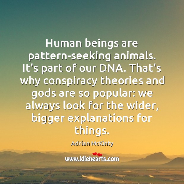 Image, Human beings are pattern-seeking animals. It's part of our DNA. That's why