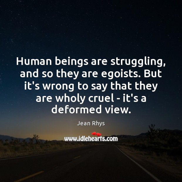 Human beings are struggling, and so they are egoists. But it's wrong Image