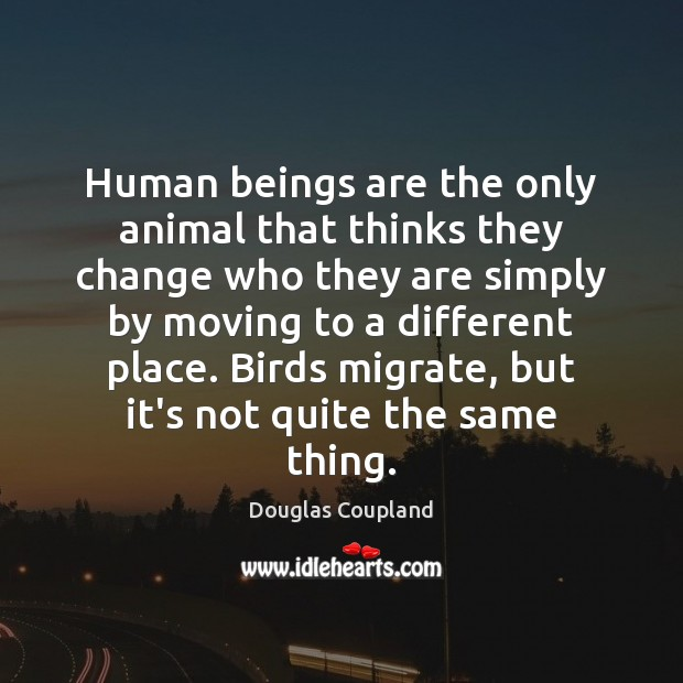 Image, Human beings are the only animal that thinks they change who they