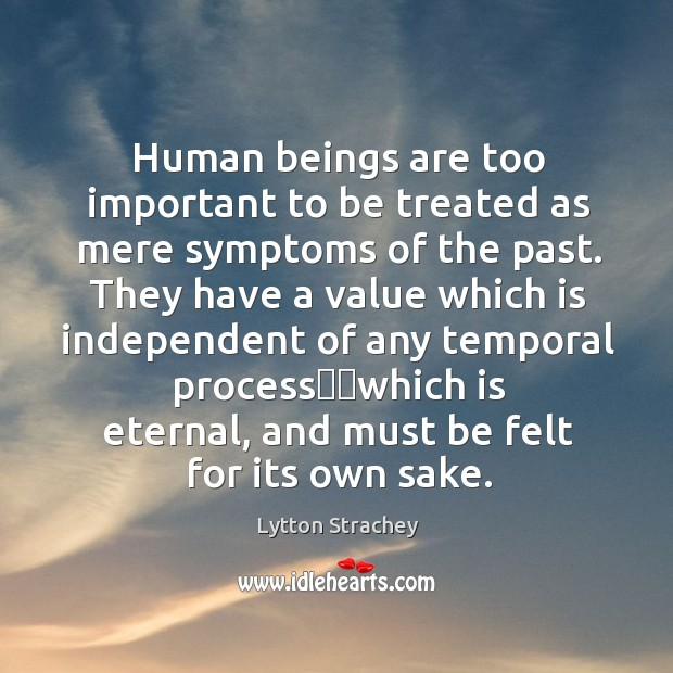 Human beings are too important to be treated as mere symptoms of Lytton Strachey Picture Quote