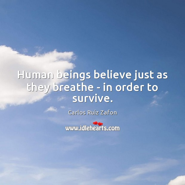 Image, Human beings believe just as they breathe – in order to survive.