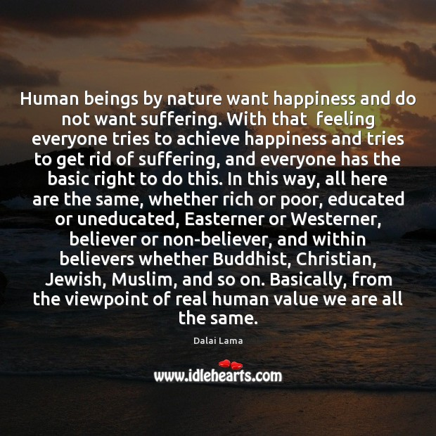 Human beings by nature want happiness and do not want suffering. With Image