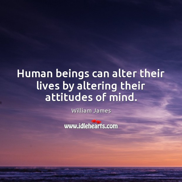 Image, Human beings can alter their lives by altering their attitudes of mind.
