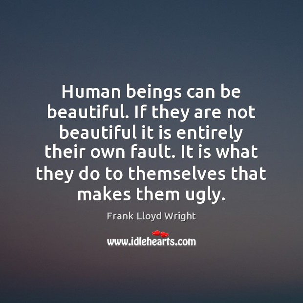 Human beings can be beautiful. If they are not beautiful it is Image