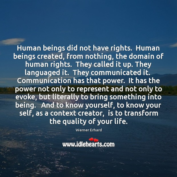 Human beings did not have rights.  Human beings created, from nothing, the Werner Erhard Picture Quote