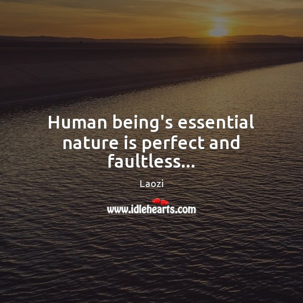 Image, Human being's essential nature is perfect and faultless…