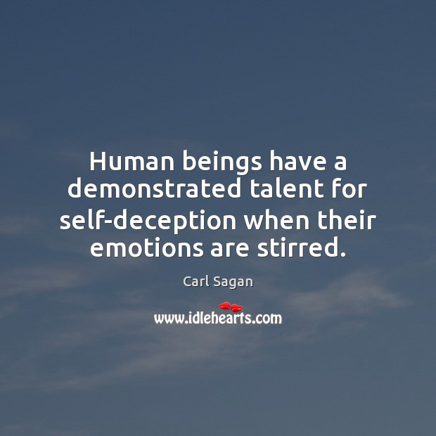 Human beings have a demonstrated talent for self-deception when their emotions are Image