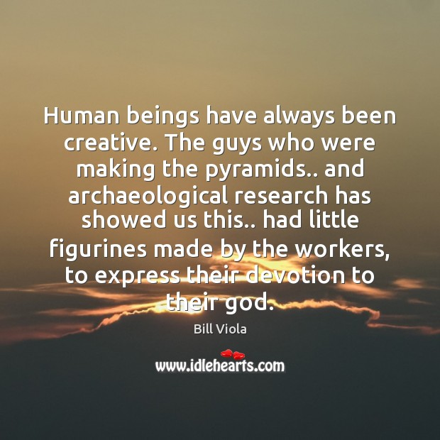 Human beings have always been creative. The guys who were making the Image