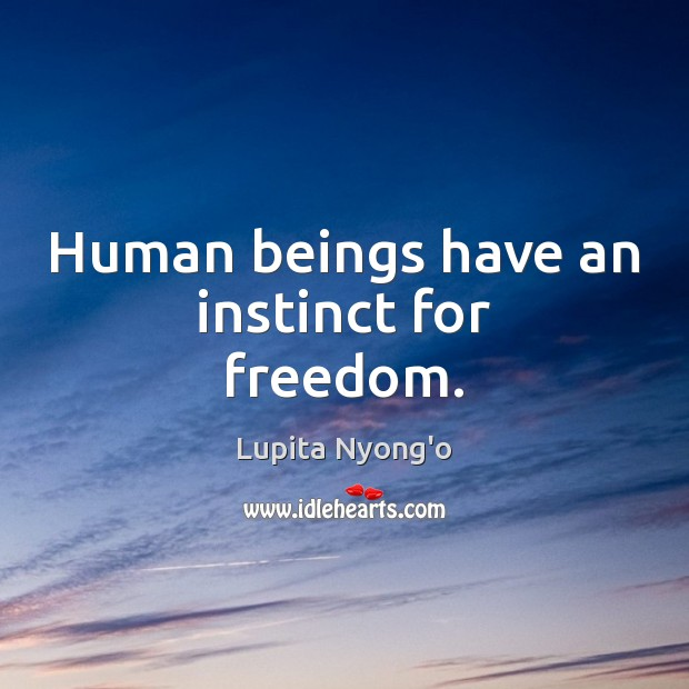 Human beings have an instinct for freedom. Image