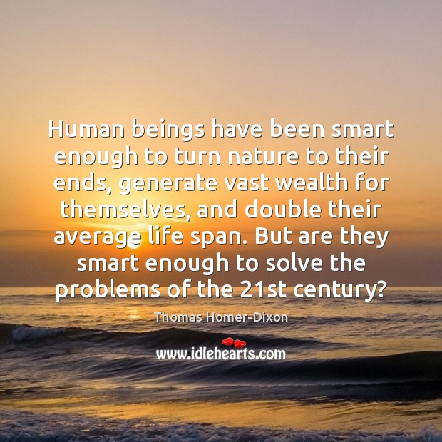 Human beings have been smart enough to turn nature to their ends, Image