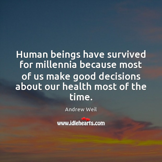 Human beings have survived for millennia because most of us make good Andrew Weil Picture Quote