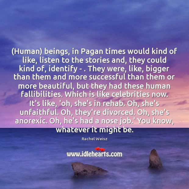 Image, (Human) beings, in Pagan times would kind of like, listen to the