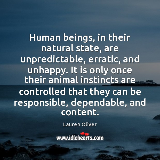 Human beings, in their natural state, are unpredictable, erratic, and unhappy. It Lauren Oliver Picture Quote