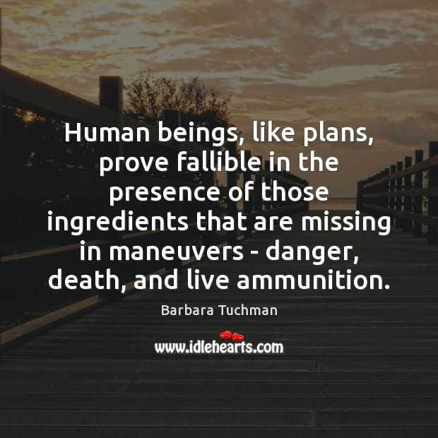 Image, Human beings, like plans, prove fallible in the presence of those ingredients