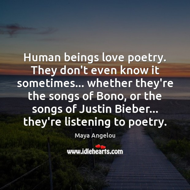 Human beings love poetry. They don't even know it sometimes… whether they're Maya Angelou Picture Quote