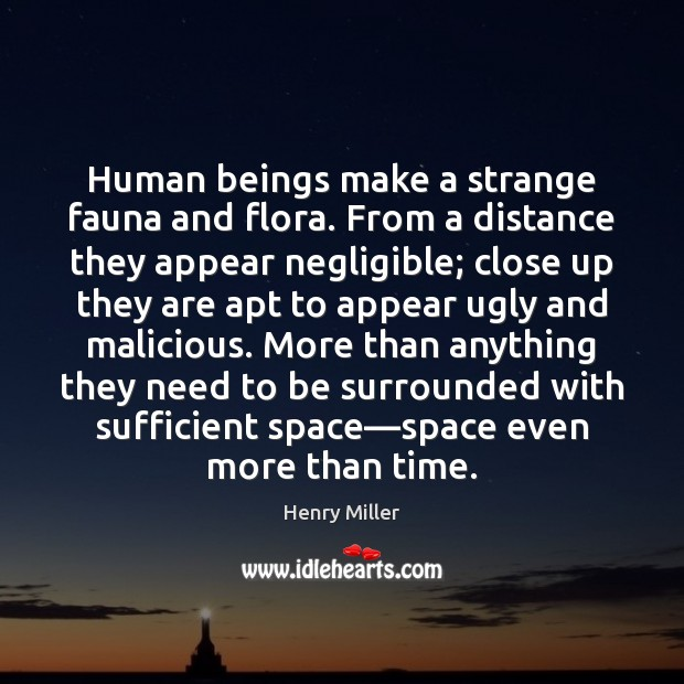 Human beings make a strange fauna and flora. From a distance they Henry Miller Picture Quote