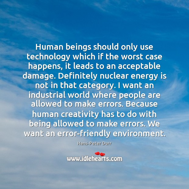 Human beings should only use technology which if the worst case happens, Image