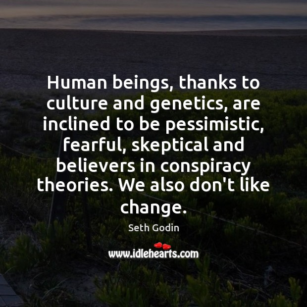 Image, Human beings, thanks to culture and genetics, are inclined to be pessimistic,