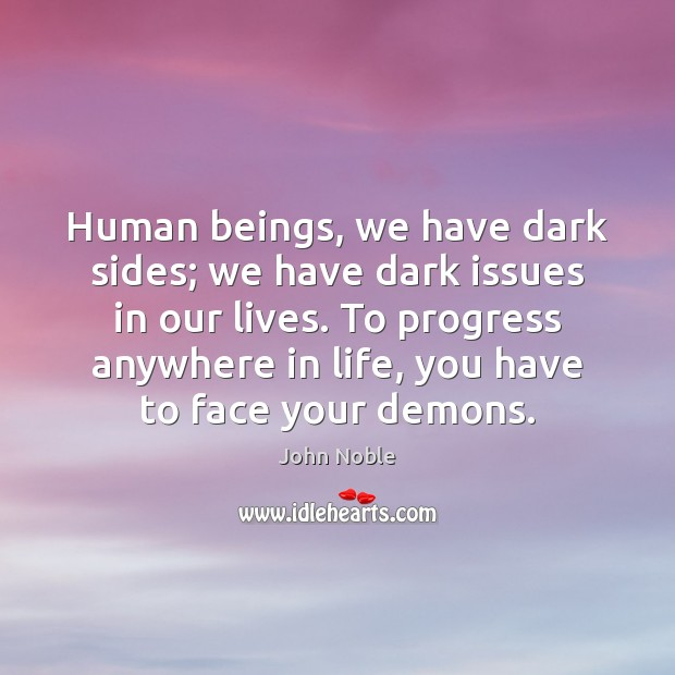 Human beings, we have dark sides; we have dark issues in our Image