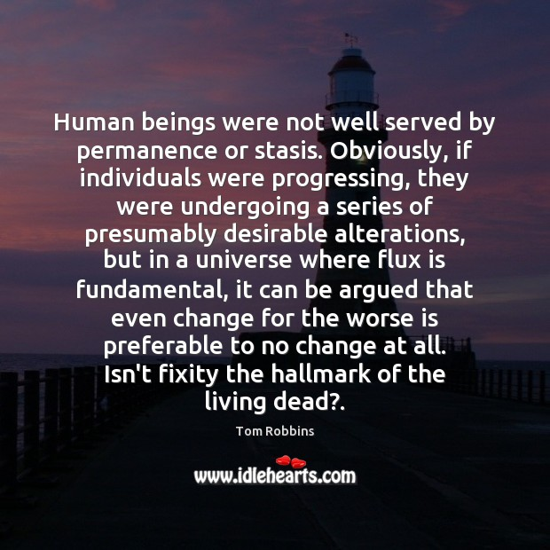 Human beings were not well served by permanence or stasis. Obviously, if Image