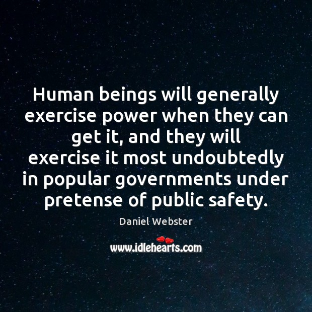 Human beings will generally exercise power when they can get it, and Daniel Webster Picture Quote