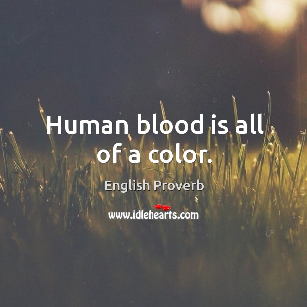 Image, Human blood is all of a color.