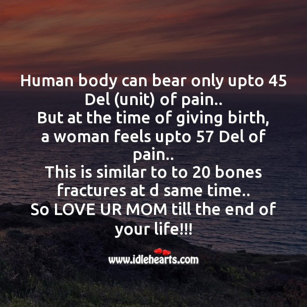 Human body can bear only upto 45 del (unit) of pain.. Mother's Day Messages Image