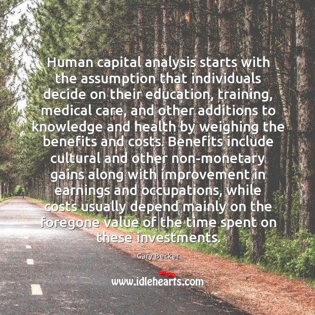 Human capital analysis starts with the assumption that individuals decide on their Image