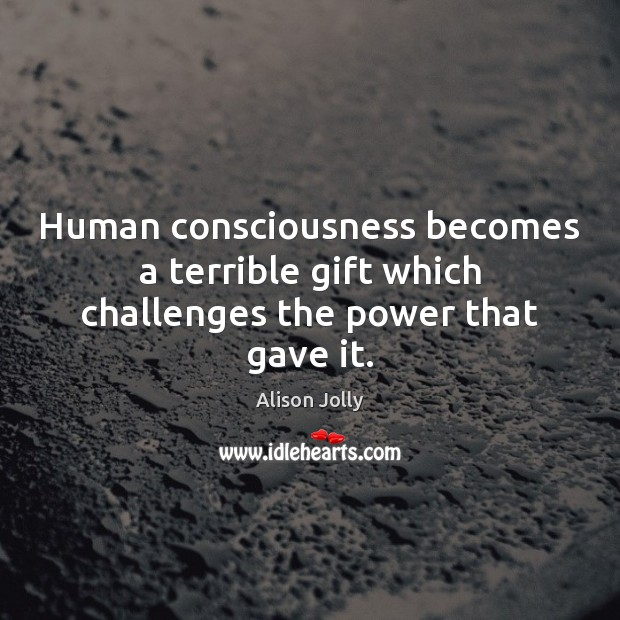Image, Human consciousness becomes a terrible gift which challenges the power that gave it.