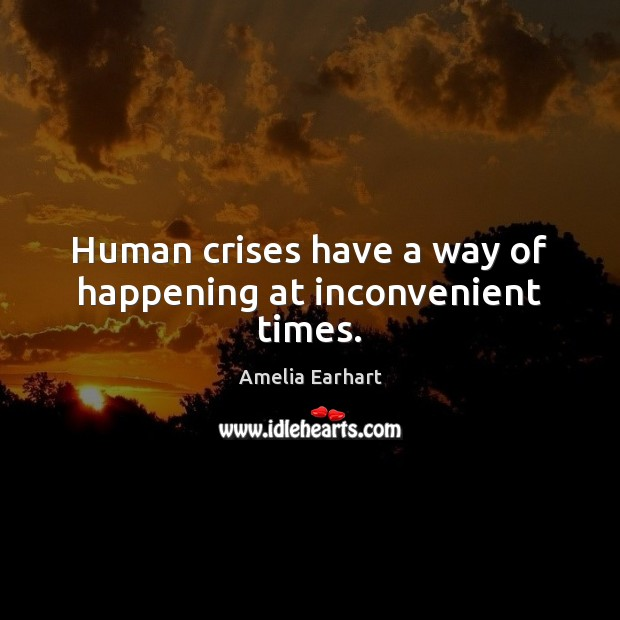 Image, Human crises have a way of happening at inconvenient times.