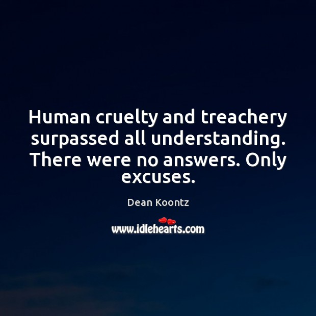 Human cruelty and treachery surpassed all understanding. There were no answers. Only Image