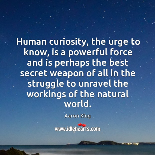 Image, Human curiosity, the urge to know, is a powerful force and is perhaps the best secret
