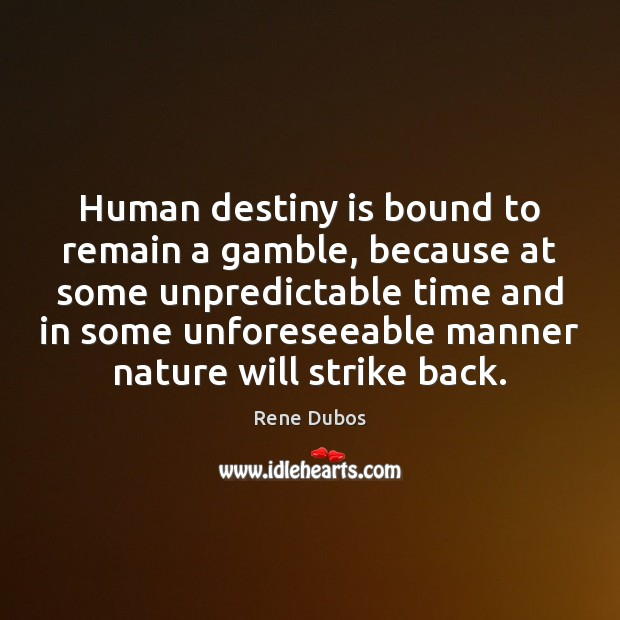 Image, Human destiny is bound to remain a gamble, because at some unpredictable