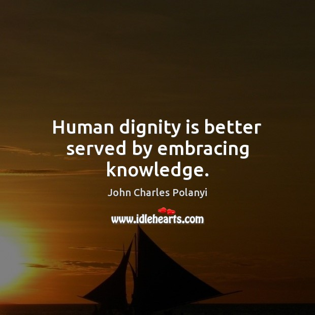 Image, Human dignity is better served by embracing knowledge.