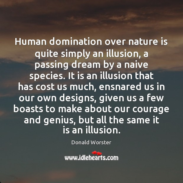 Human domination over nature is quite simply an illusion, a passing dream Image