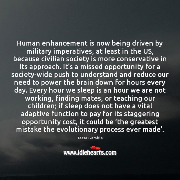 Human enhancement is now being driven by military imperatives, at least in Sleep Quotes Image
