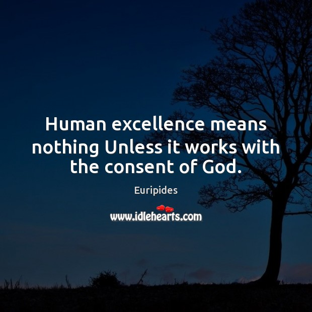 Human excellence means nothing Unless it works with the consent of God. Image