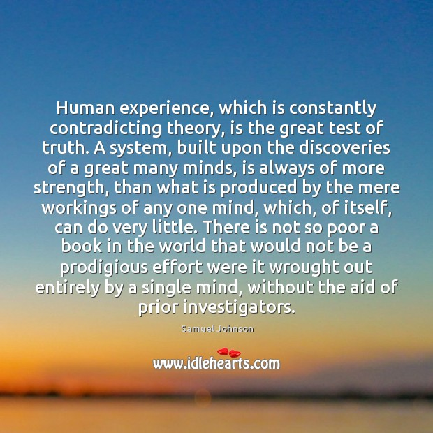 Human experience, which is constantly contradicting theory, is the great test of Samuel Johnson Picture Quote